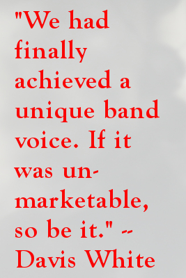 We had finally achieved a unique band voice.