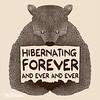 """Hibernating Forever"" at my @Society6 store check it out! https://goo.gl/pPybTG #tobefonseca #tobiasfonseca #bear #hibernatingbear #hibernatingforever #naptaker #naptime #napclub #sleeping #bearcub #brownbear #sleepingbear #lazybear #lazy #lazyclub http:/"
